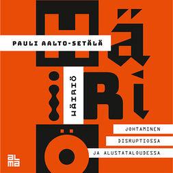 Aalto-Setälä, Pauli - Häiriö: johtaminen disruptiossa ja alustataloudessa, audiobook