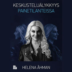 Åhman, Helena - Keskusteluälykkyys painetilanteissa, äänikirja