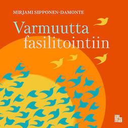 Sipponen-Damonte, Mirjami - Varmuutta Fasilitointiin, audiobook