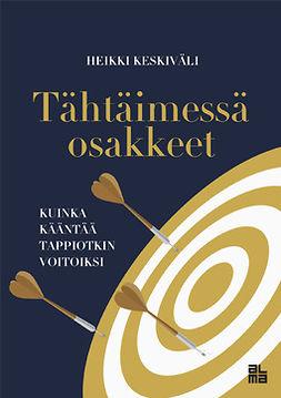 Keskiväli, Heikki - Tähtäimessä osakkeet: Kuinka kääntää tappiotkin voitoiksi, e-kirja