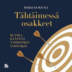 Keskiväli, Heikki - Tähtäimessä osakkeet: Kuinka kääntää tappiotkin voitoiksi, äänikirja