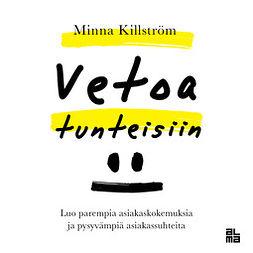 Killström, MInna - Vetoa tunteisiin: Luo parempia asiakaskokemuksia ja pysyvämpiä asiakassuhteita, äänikirja