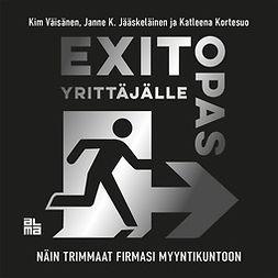Jääskeläinen, Janne K. - Exit-opas yrittäjälle: Näin trimmaat firmasi myyntikuntoon, äänikirja