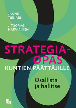 Tienari, Janne H - Strategiaopas kuntien päättäjille: Osallista ja hallitse, e-kirja