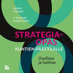 Tienari, Janne H - Strategiaopas kuntien päättäjille: Osallista ja hallitse (äänikirja), äänikirja