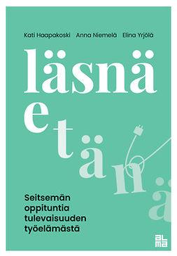 Haapakoski, Kati - Läsnä etänä: Seitsemän oppituntia tulevaisuuden työelämästä, ebook