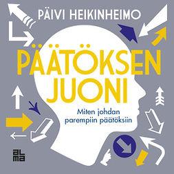 Heikinheimo, Päivi - Päätöksen juoni: Miten johdan parempiin päätöksiin, äänikirja