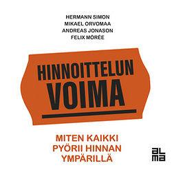 Simon, Hermann - Hinnoittelun voima: Miten kaikki pyörii hinnan ympärillä, äänikirja