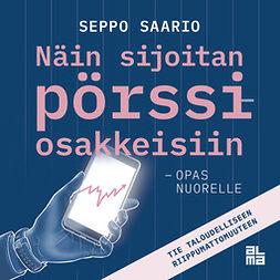 Saario, Seppo - Näin sijoitan pörssiosakkeisiin - opas nuorelle: Tie taloudelliseen riippumattomuuteen, äänikirja