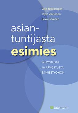 Pitkänen, Eeva - Asiantuntijasta esimies: Innostusta ja arvostusta esimiestyöhön (e-kirja), e-kirja