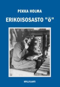 Holma, Pekka - Erikoisosasto Ö, e-kirja