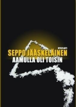 Jääskeläinen, Seppo - Aamulla oli toisin, e-kirja