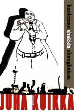 Kuikka, Juha - Kuoleman shakkia Shanghaissa, e-kirja
