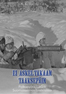 Salminen, K.E. - Ei askeltakaan taaksepäin – Polkupyöräjääkärit Suomussalmen taisteluissa, e-kirja