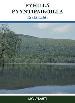 Erkki, Lahti - Pyhillä pyyntipaikoilla, e-kirja