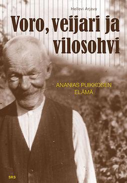 Arjava, Hellevi - Voro, veijari, vilosohvi. Ananias Puikkosen elämä, e-kirja