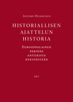 Heikkinen, Antero - Historiallisen ajattelun historia: Eurooppalainen perinne antiikista nykypäivään, e-kirja