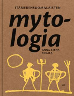 Siikala, Anna-Leena - Itämerensuomalaisten mytologia, e-kirja