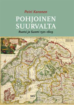 Karonen, Petri - Pohjoinen suurvalta: Ruotsi ja Suomi 1521-1809, e-kirja
