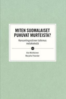 Mielikäinen, Aila - Miten suomalaiset puhuvat murteista?: Kansanlingvistinen tutkimus metakielestä, e-kirja