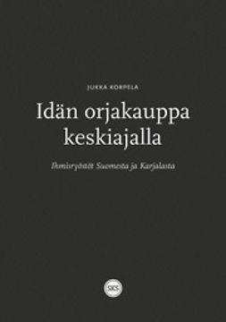 Korpela, Jukka - Idän orjakauppa keskiajalla: Ihmisryöstöt Suomesta ja Karjalasta, e-kirja