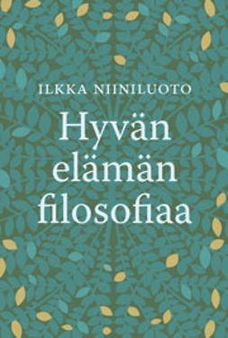 Niiniluoto, Ilkka - Hyvän elämän filosofiaa, e-kirja