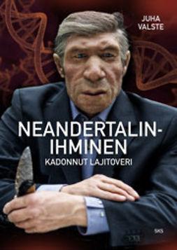 Valste, Juha - Neandertalinihminen: Kadonnut lajitoveri, e-kirja