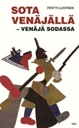 Luntinen, Pertti - Sota Venäjällä - Venäjä sodassa, e-bok