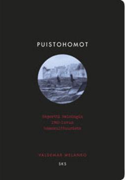 Melanko, Valdemar - Puistohomot: Raportti Helsingin 1960-luvun homokulttuurista, e-kirja