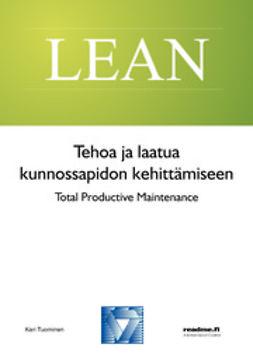 Tuominen, Kari - Tehoa ja laatua kunnossapidon kehittämiseen, ebook