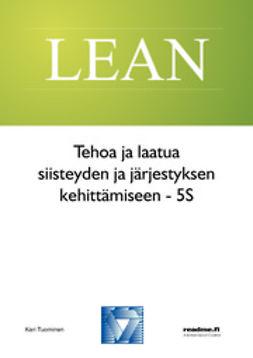 Tuominen, Kari - Tehoa ja laatua siisteyden ja järjestyksen kehittämiseen - 5S, ebook