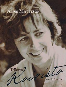 Mattsson, Anne - Tellervo Koivisto: Tasavallan ykkösnaisen muistelmat, e-kirja