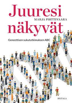 Pirttivaara, Marja - Juuresi näkyvät: Geneettisen sukututkimuksen ABC, ebook