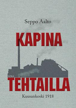 Aalto, Seppo - Kapina tehtailla: Kuusankoski 1918, ebook
