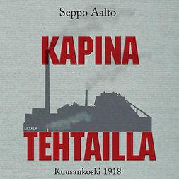 Aalto, Seppo - Kapina tehtailla: Kuusankoski 1918, audiobook