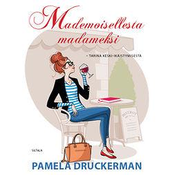 Druckerman, Pamela - Mademoisellesta madameksi: Tarina keski-ikäistymisestä, äänikirja
