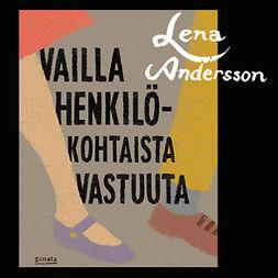 Andersson, Lena - Vailla henkilökohtaista vastuuta, audiobook
