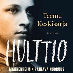 Keskisarja, Teemu - Hulttio: Gustaf Mannerheimin painava nuoruus, äänikirja