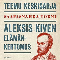 Keskisarja, Teemu - Saapasnahka-torni: Aleksis Kiven elämänkertomus, äänikirja