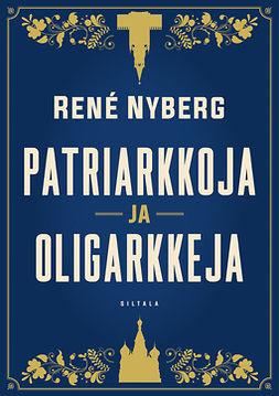 Nyberg, René - Patriarkkoja ja oligarkkeja, e-bok