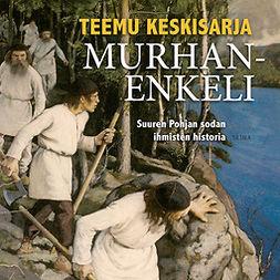 Keskisarja, Teemu - Murhanenkeli: Suuren Pohjan sodan ihmisten historia, äänikirja