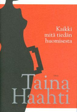 Haahti, Taina - Kaikki mitä tiedän huomisesta, e-bok