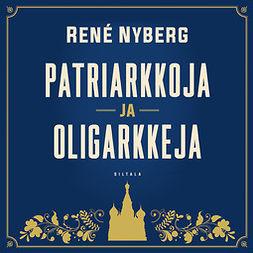 Nyberg, René - Patriarkkoja ja oligarkkeja, audiobook