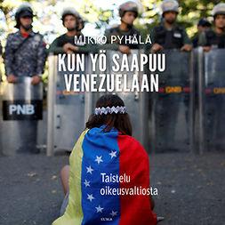 Kun yö saapuu Venezuelaan: Taistelu oikeusvaltiosta