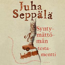Seppälä, Juha - Syntymättömän testamentti, äänikirja