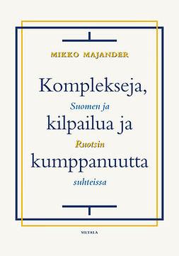 Majander, Mikko - Komplekseja, kilpailua ja kumppanuutta: Suomen ja Ruotsin suhteissa, ebook