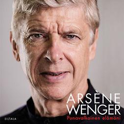 Wenger, Arsène - Punavalkoinen elämäni, äänikirja