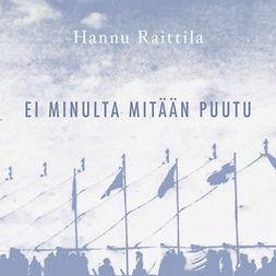 Raittila, Hannu - Ei minulta mitään puutu, audiobook