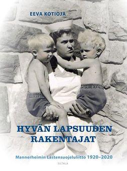 Kotioja, Eeva - Hyvän lapsuuden rakentajat: Mannerheimin Lastensuojeluliitto 1920-2020, e-kirja