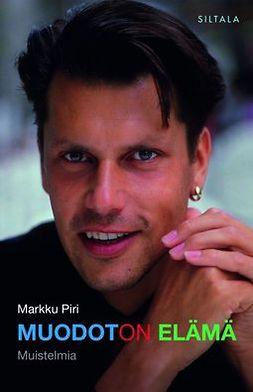 Piri, Markku - Muodoton elämä: Muistelmia, e-kirja